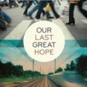 "Book Review: ""Our Last Great Hope"""