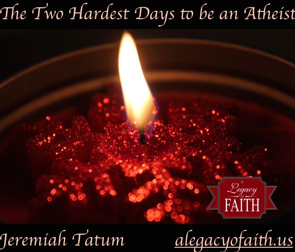 The Two Hardest Days to be an Atheist